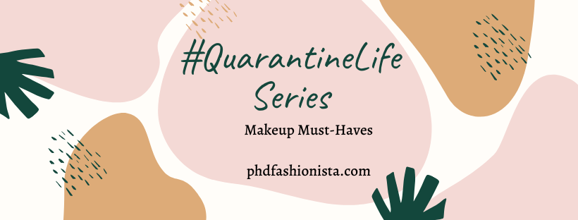 #QuarantineLife – Some Makeup Product Must-Haves